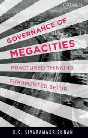 Governance of Megacities: Fractured Thinking, Fragmented Setup