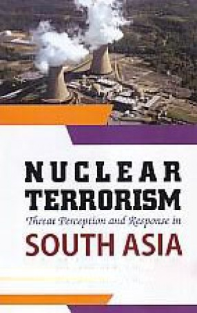 Nuclear Terrorism: Threat Perception and Response in South Asia