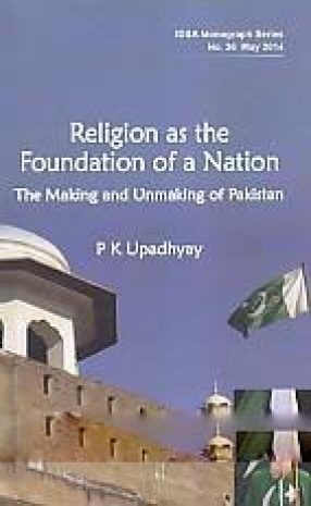 Religion As the Foundation of a Nation: The Making and Unmaking of Pakistan