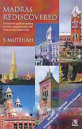 Madras Rediscovered: A Historical Guide to Looking Around: Supplemented With Tales of 'Once Upon a City'