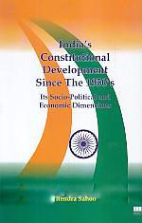 India's Constitutional Development Since the 1950's: Its Socio-Political and Economic Dimensions