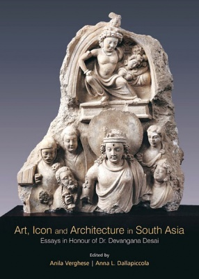 Art, Icon and Architecture in South Asia: Essays in Honour of Dr. Devangana Desai (In 2 Volumes)