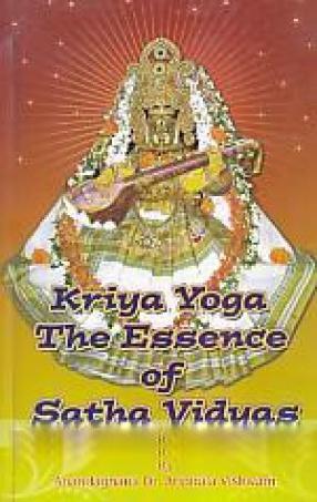 Kriya Yoga the Essence of Satha Vidyas
