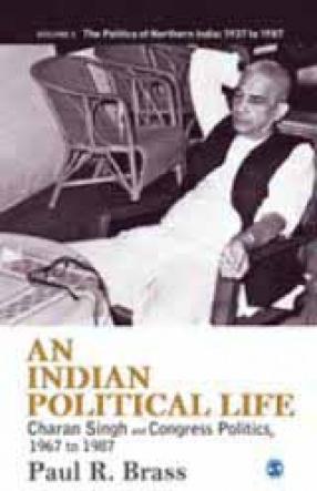 An Indian Political Life: Charan Singh and Congress Politics, 1967 to 1987