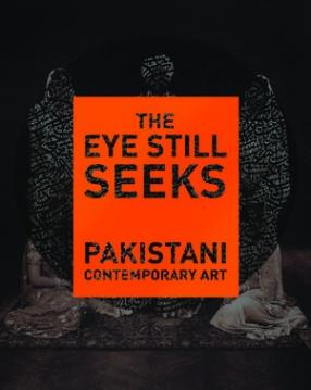 The Eye Still Seeks: Pakistani Contemporary Art