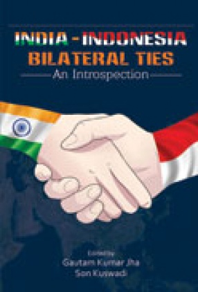 India Indonesia Bilateral Ties: An Introspection