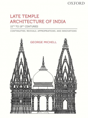 Late Temple Architecture in India, 15th to 19th Centuries: Continuities, Revivals, Appropriations, and Innovations