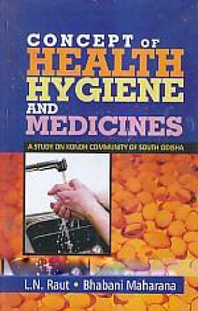 Concept of Health, Hygiene and Medicines: A Study of Kondh Community of South Odisha