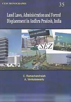 Land Laws, Administration and Forced Displacement in Andhra Pradesh, India