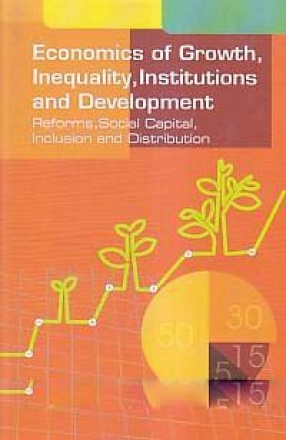 Economics of Growth, Inequality, Institutions and Development: Reforms, Social Capital, Inclusion and Distribution