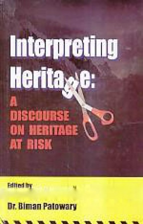 Interpreting Heritage: A Discourse on Heritage At Risk