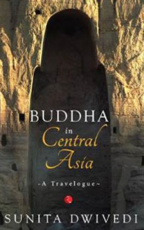 Buddha in Central Asia: A Travelogue