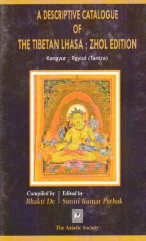 A Descriptive Catalogue of the Tibetan Lhasa: Zhol Edition: Kangyur: Rgyud (Tantra)
