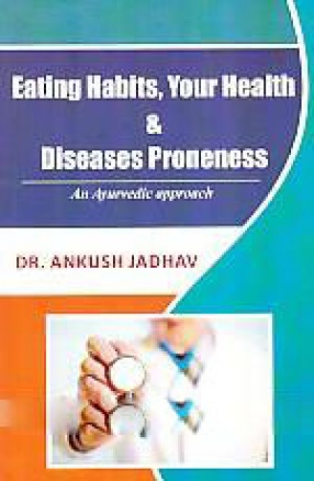 Eating Habits, Your Health & Disease Proneness: An Ayurvedic Approach
