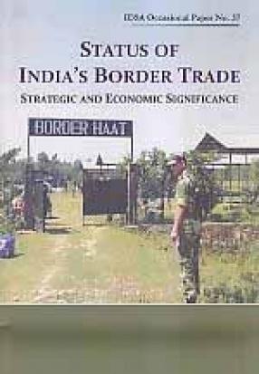 Status of India's Border Trade: Strategic and Economic Significance