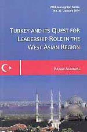 Turkey and Its Quest for Leadership Role in the West Asian Region