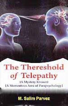 The Thereshold of Telepathy: A Mystery Known: A Momentous Area of Parapsychology