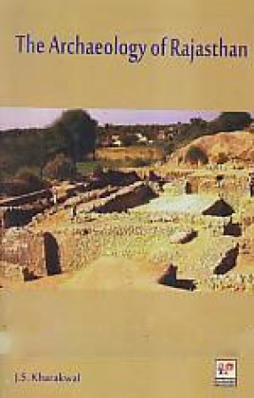 The Archaeology of Rajasthan: Monograph