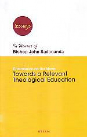Communion on the Move: Towards a Relevant Theological Education: Essays in Honour of Bishop John Sadananda