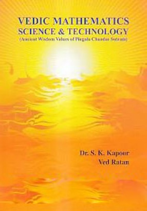 Vedic Mathematics Science & Technology: Ancient Wisdom Values of Pingala Chandas Sutram