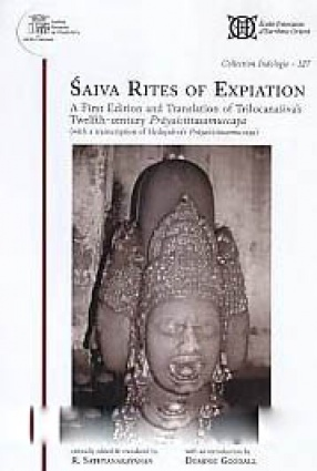 Saiva Rites of Expiation: A First Edition and Translation of Trilocanasiva's Twelfth-Century Prayascittasamuccaya (With A Transcription of Hrdayasiva's Prayascittasamuccaya)
