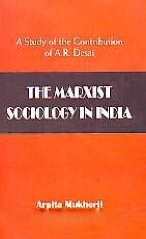 The Marxist Sociology in India: A Study of the Contribution of A.R. Desai
