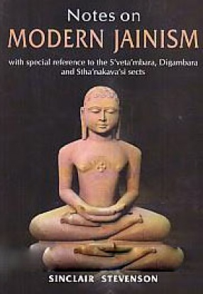 Notes on Modern Jainism: With Special Reference to the Svetambara, Digambara and Sthanakavasi Sects