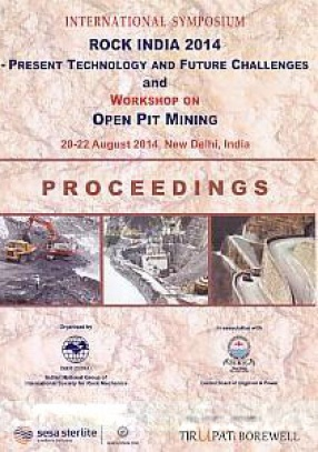 International Symposium Rock India 2014: Present Technology and Future Challenges and Workshop on Open Pit Mining: Proceedings