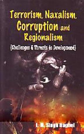 Terrorism, Naxalism, Corruption & Regionalism: Challenges & Threats to Development