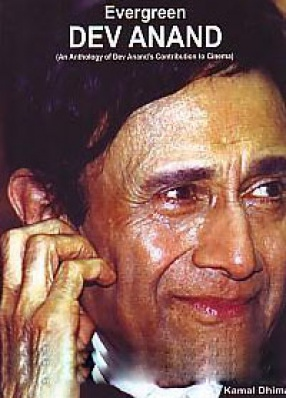Evergreen Dev Anand: An Anthology of Dev Anand's Contribution to Cinema