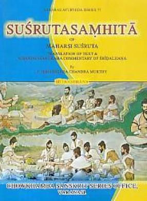 Susrutasamhita of Maharsi Susruta: Translation of Text & Nibandhasangraha Commentary of Sridalhana