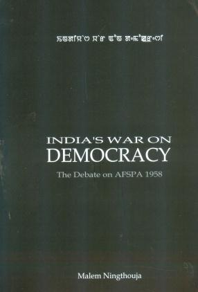 India's War on Democracy: The Debate on AFSPA 1958