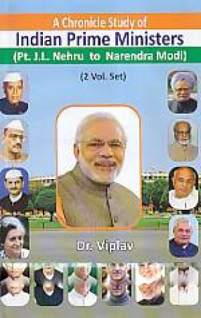A Chronicle Study of Indian Prime Ministers: Pt. J.L. Nehru to Narendra Modi (In 2 Volumes)