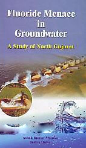 Fluoride Menace in Groundwater: A Study of North Gujarat