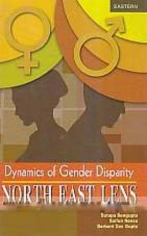 Dynamics of Gender Disparity: North East Lens
