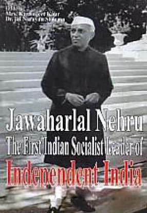 Jawaharlal Nehru: The First Indian Socialist Leader of Independent India