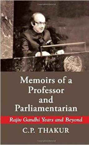 Memoirs of a Professor and Parliamentarian: Rajiv Gandhi Years and Beyond