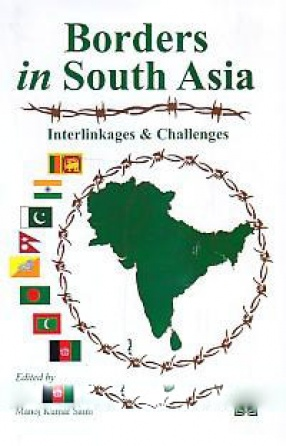 Borders in South Asia: Interlinkages & Challenges