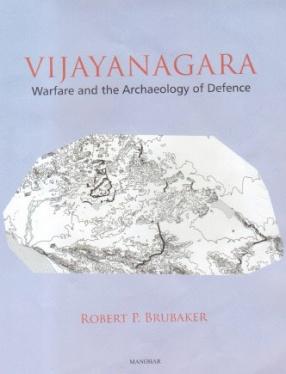 Vijayanagara: Warfare and the Archaeology of Defence