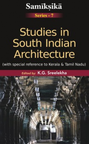 Studies in South Indian Architecture: With Special Reference to Kerala and Tamil Nadu
