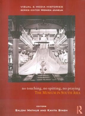 No Touching, No Spitting, No Praying: The Museum in South Asia