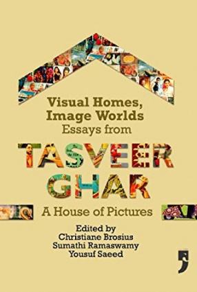 Visual Homes, Image Worlds: Essays from Tasveer Ghar, The House of Pictures
