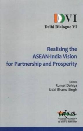 Delhi Dialogue VI: Realising the ASEAN-India Vision for Partnership and Prosperity