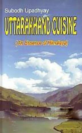 Uttarakhand Cuisine: An Essence of Himalaya
