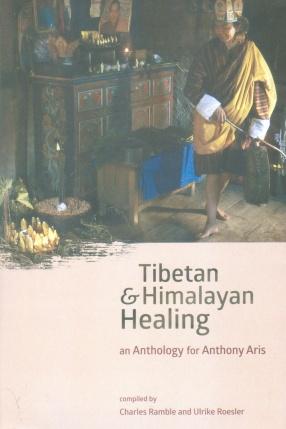 Tibetan and Himalayan Healing: An Anthology for Anthony Aris