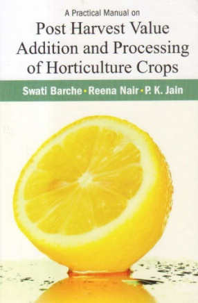 A Practical Manual on Post Harvest Value Addition and Processing of Horticulture Crops