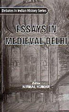 Essays in Medieval Delhi
