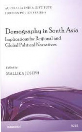 Demography in South Asia and Implications for Regional and Global Political Narratives