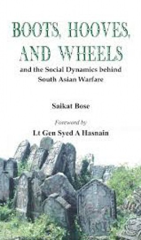 Boots, Hooves, and Wheels: And the Social Dynamics Behind South Asian Warfare