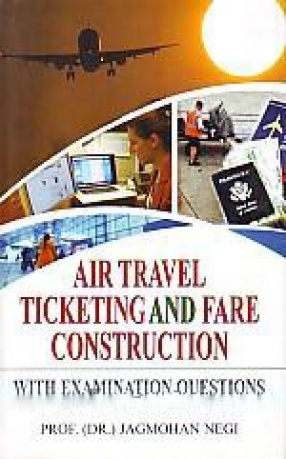 Air Travel Ticketing and Fare Construction: With Examination Questions